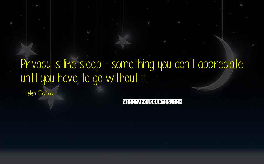 Helen McCloy quotes: Privacy is like sleep - something you don't appreciate until you have to go without it.