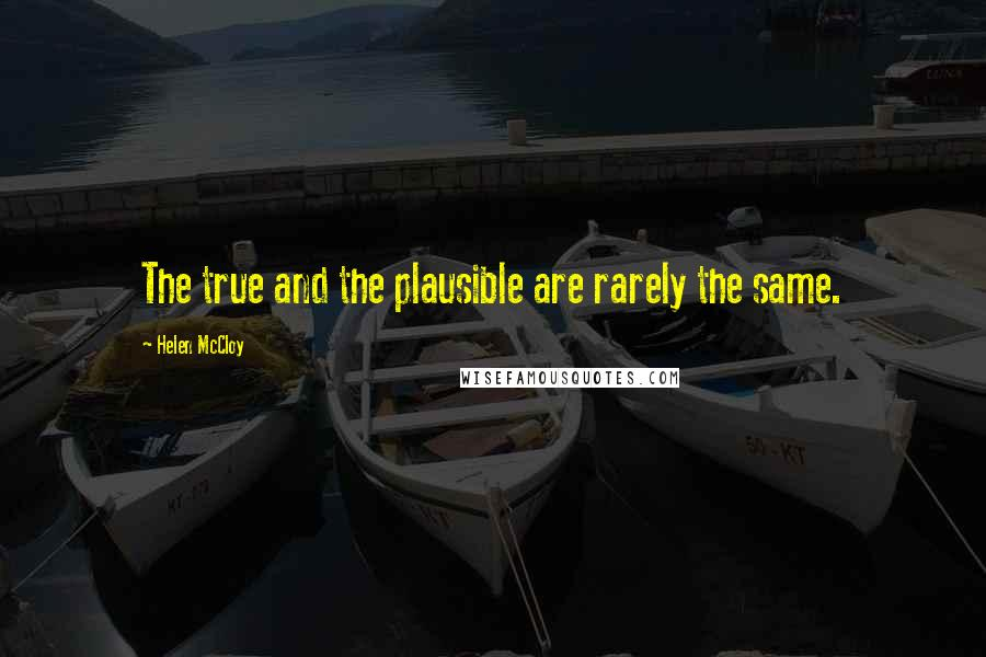 Helen McCloy quotes: The true and the plausible are rarely the same.