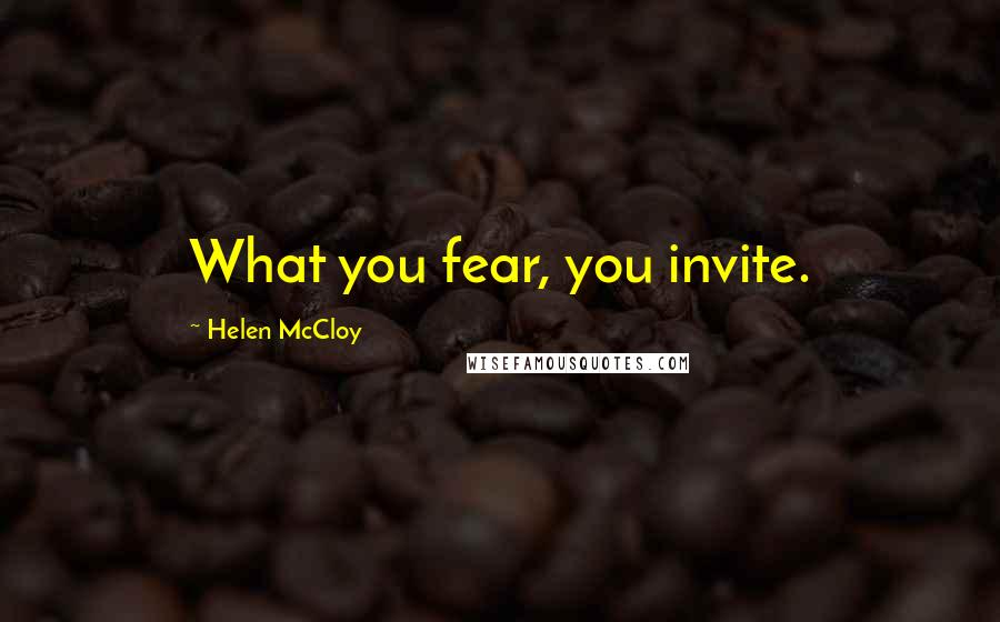 Helen McCloy quotes: What you fear, you invite.