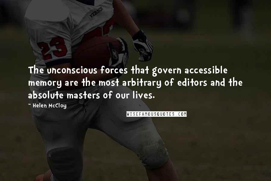 Helen McCloy quotes: The unconscious forces that govern accessible memory are the most arbitrary of editors and the absolute masters of our lives.