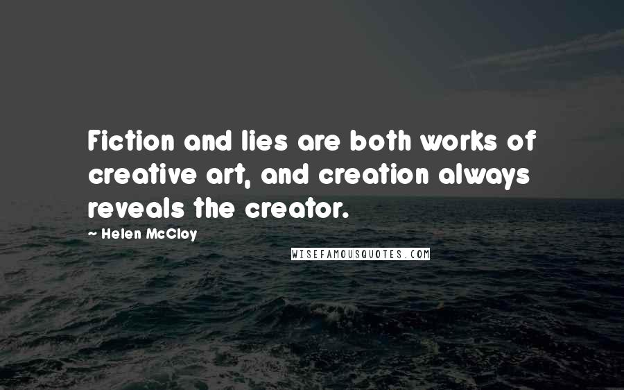 Helen McCloy quotes: Fiction and lies are both works of creative art, and creation always reveals the creator.