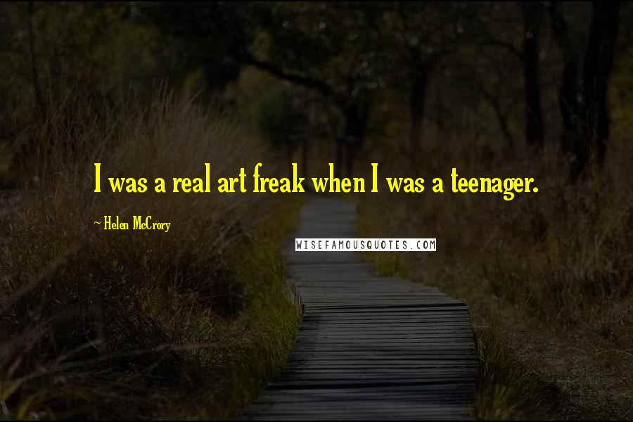 Helen McCrory quotes: I was a real art freak when I was a teenager.