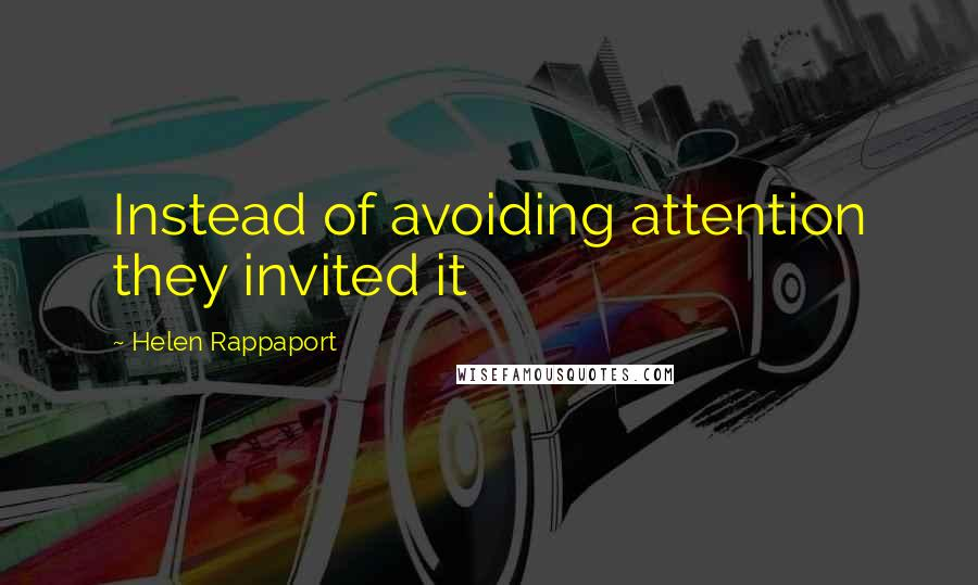 Helen Rappaport quotes: Instead of avoiding attention they invited it