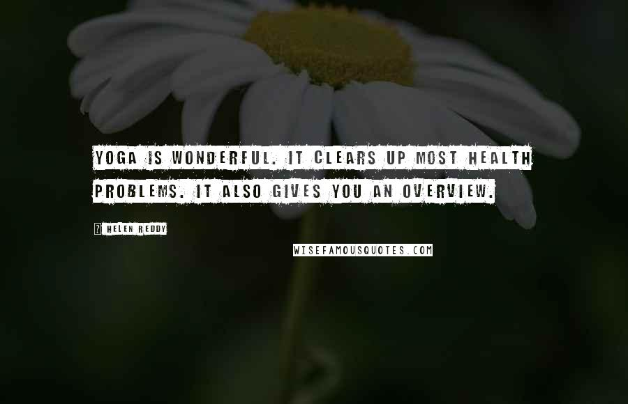 Helen Reddy quotes: Yoga is wonderful. It clears up most health problems. It also gives you an overview.