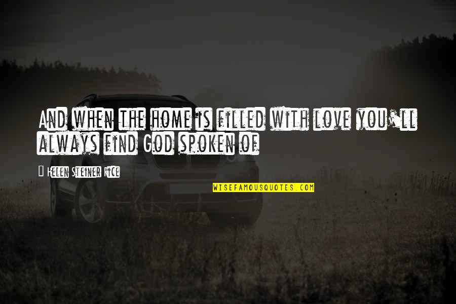 Helen Rice Quotes By Helen Steiner Rice: And when the home is filled with love