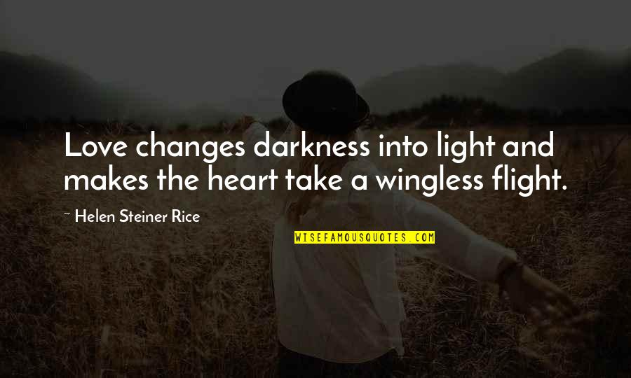 Helen Rice Quotes By Helen Steiner Rice: Love changes darkness into light and makes the