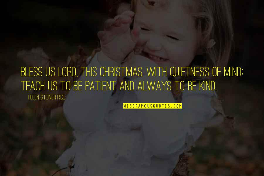 Helen Rice Quotes By Helen Steiner Rice: Bless us Lord, this Christmas, with quietness of