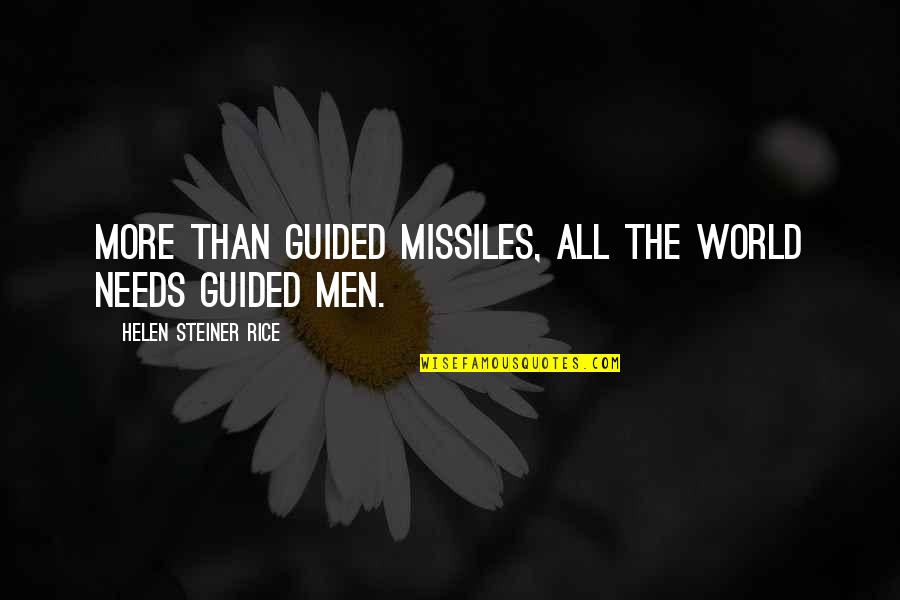 Helen Rice Quotes By Helen Steiner Rice: More than guided missiles, all the world needs