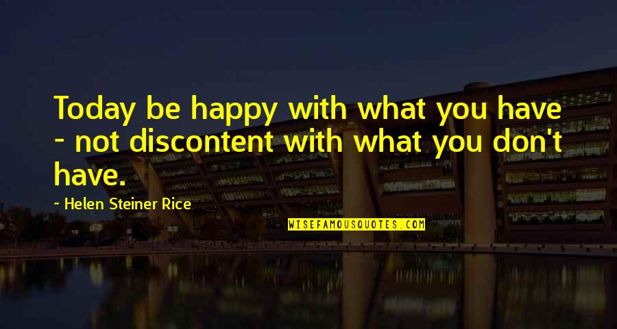 Helen Rice Quotes By Helen Steiner Rice: Today be happy with what you have -