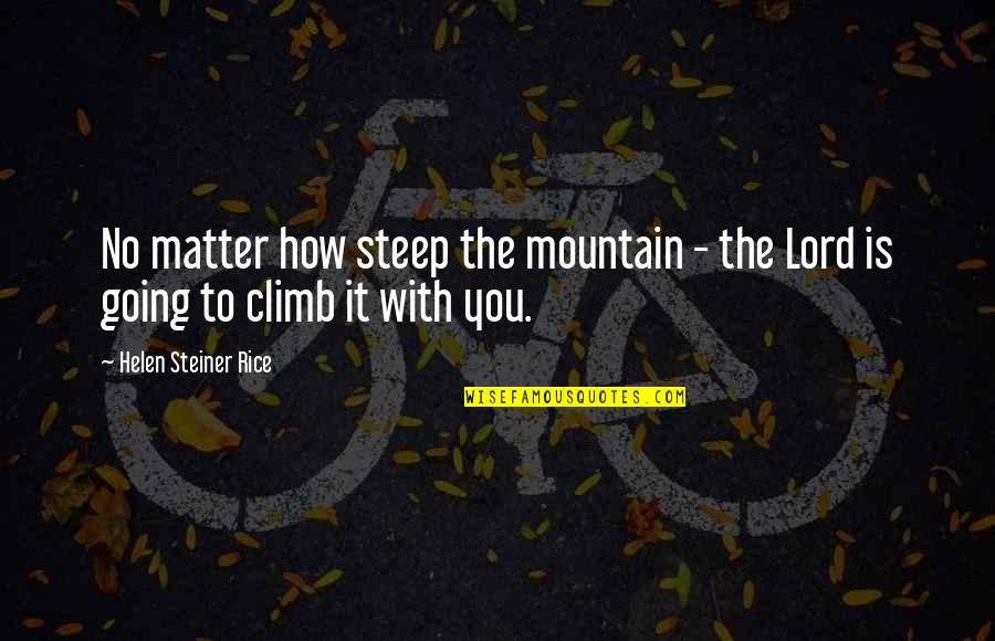 Helen Rice Quotes By Helen Steiner Rice: No matter how steep the mountain - the