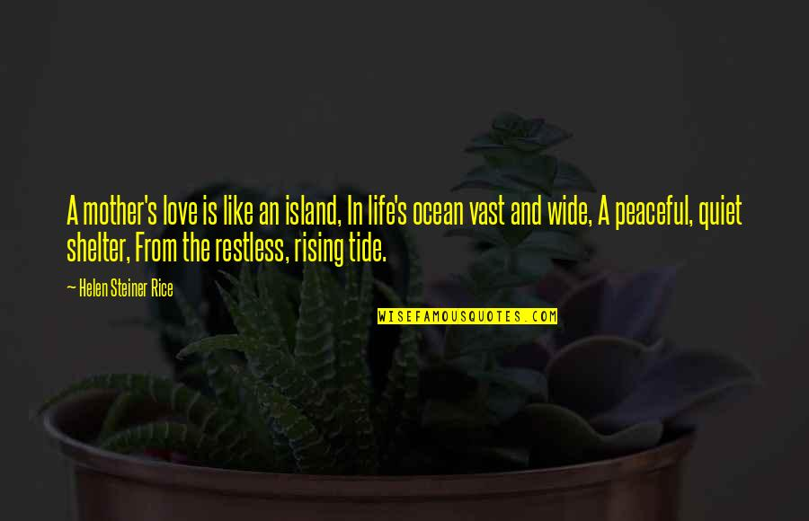 Helen Rice Quotes By Helen Steiner Rice: A mother's love is like an island, In
