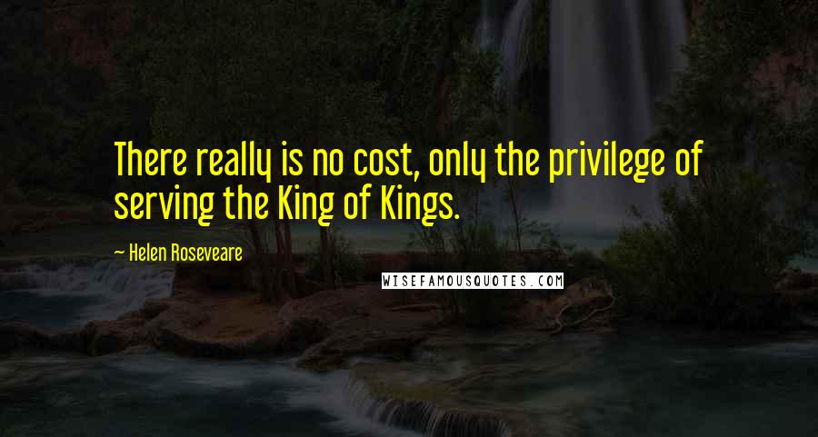Helen Roseveare quotes: There really is no cost, only the privilege of serving the King of Kings.