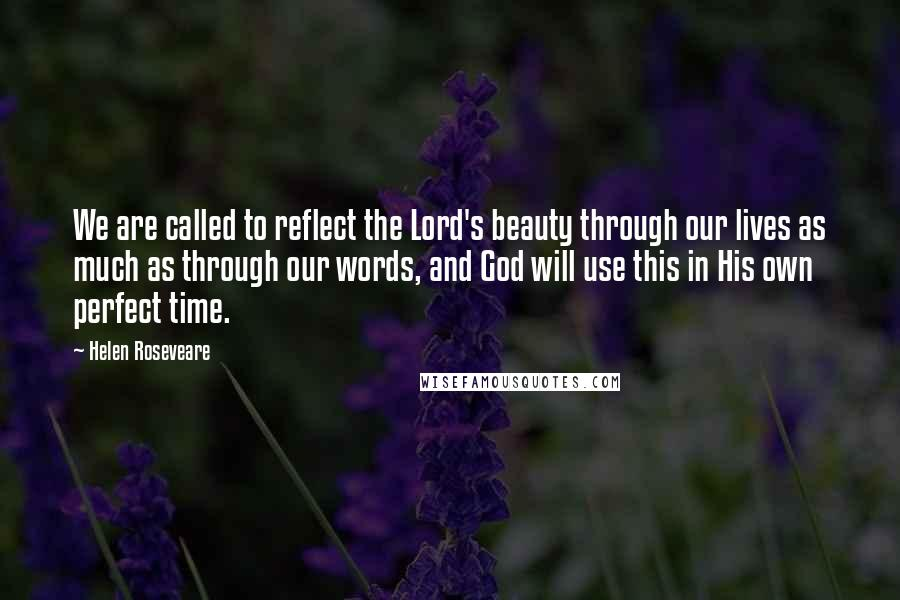 Helen Roseveare quotes: We are called to reflect the Lord's beauty through our lives as much as through our words, and God will use this in His own perfect time.
