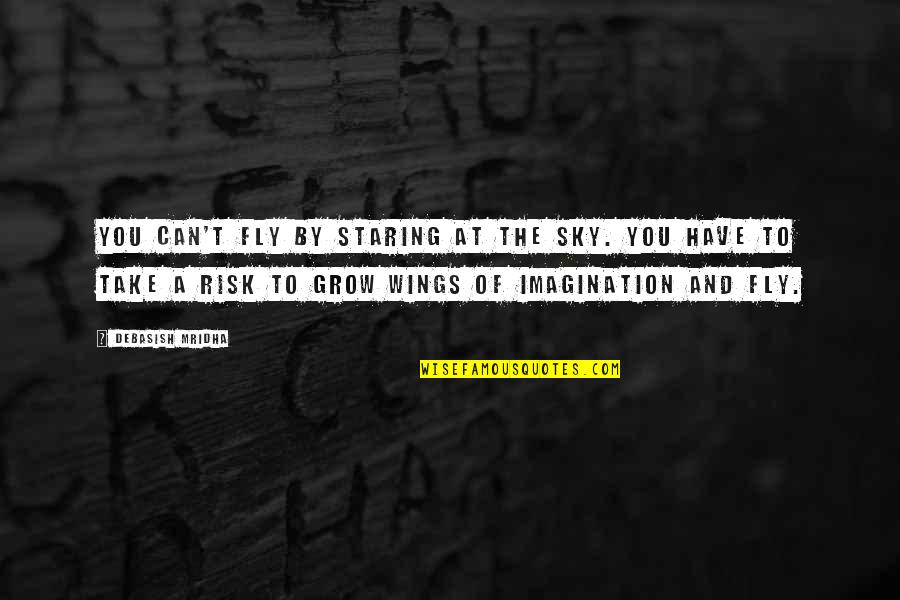 Helen Stephens Famous Quotes By Debasish Mridha: You can't fly by staring at the sky.