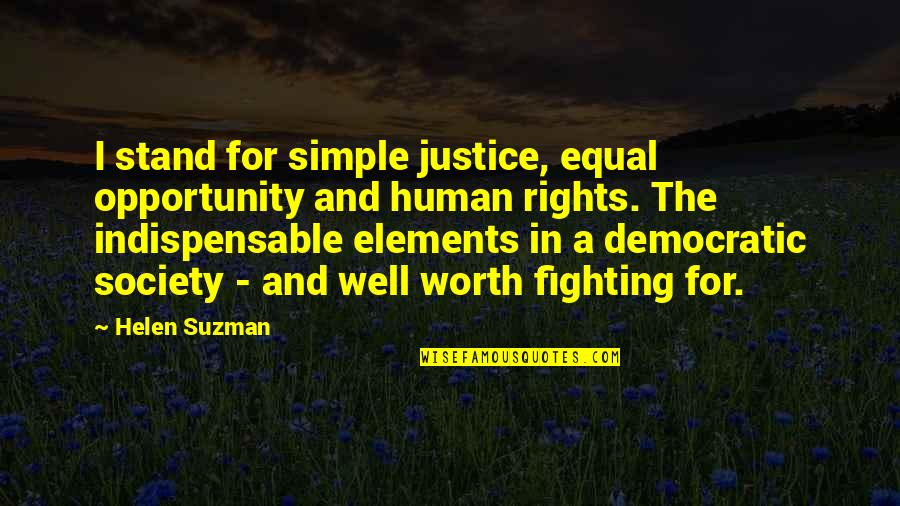 Helen Suzman Quotes By Helen Suzman: I stand for simple justice, equal opportunity and