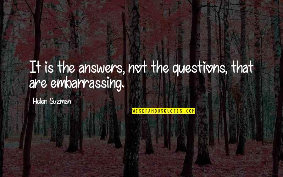 Helen Suzman Quotes By Helen Suzman: It is the answers, not the questions, that