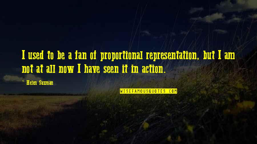 Helen Suzman Quotes By Helen Suzman: I used to be a fan of proportional