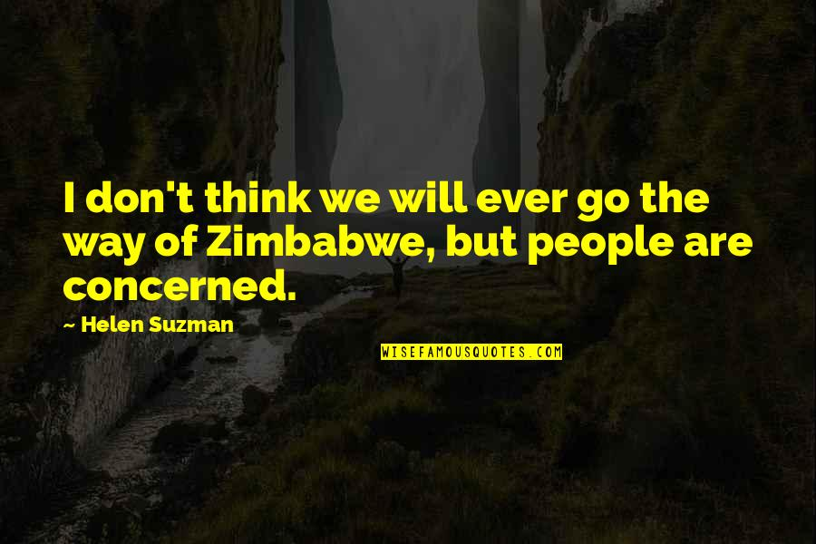 Helen Suzman Quotes By Helen Suzman: I don't think we will ever go the