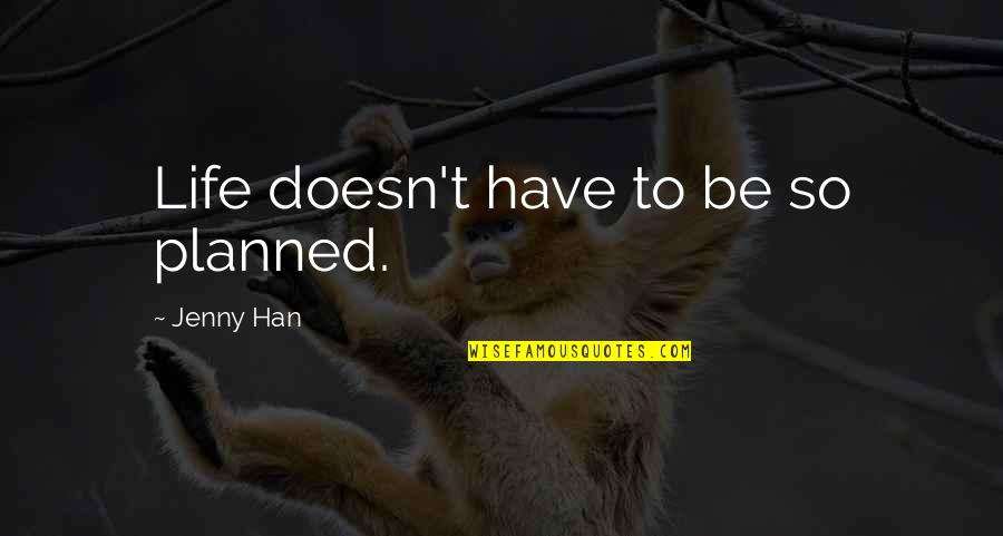 Helen Suzman Quotes By Jenny Han: Life doesn't have to be so planned.