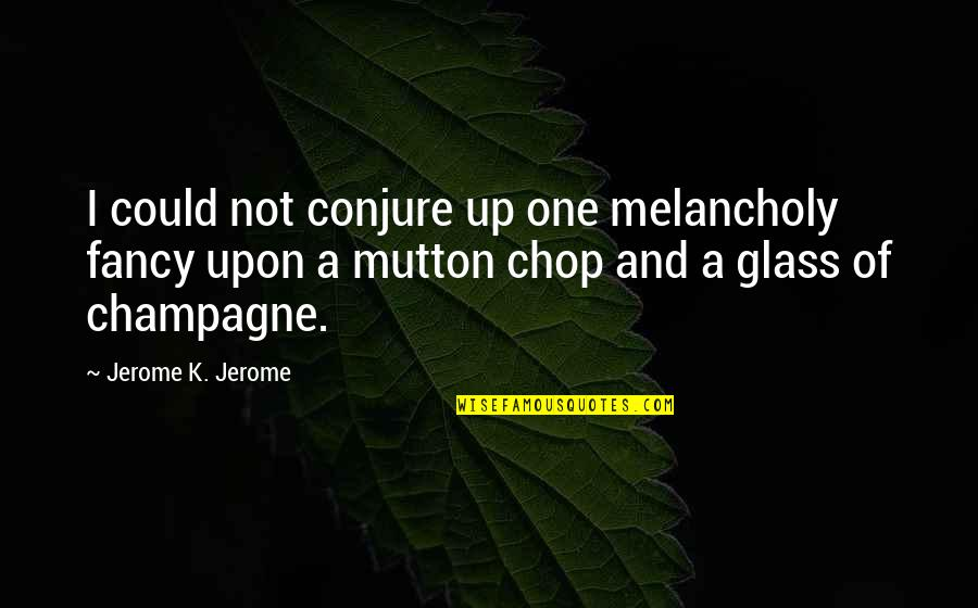 Helen Suzman Quotes By Jerome K. Jerome: I could not conjure up one melancholy fancy