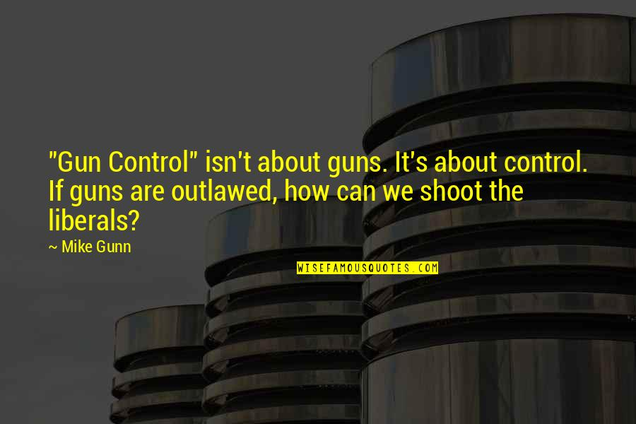 """Helen Suzman Quotes By Mike Gunn: """"Gun Control"""" isn't about guns. It's about control."""