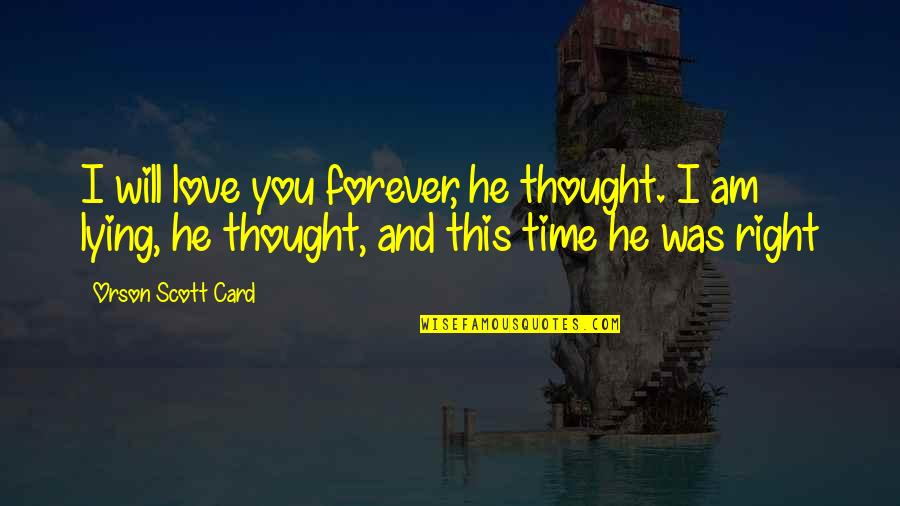 Helen Suzman Quotes By Orson Scott Card: I will love you forever, he thought. I