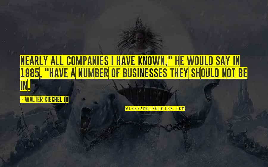 """Helen Suzman Quotes By Walter Kiechel III: Nearly all companies I have known,"""" he would"""