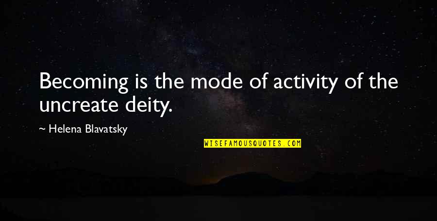 Helena Blavatsky Quotes By Helena Blavatsky: Becoming is the mode of activity of the