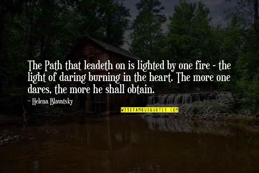 Helena Blavatsky Quotes By Helena Blavatsky: The Path that leadeth on is lighted by