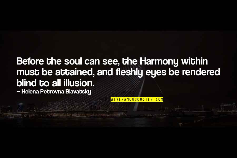 Helena Blavatsky Quotes By Helena Petrovna Blavatsky: Before the soul can see, the Harmony within
