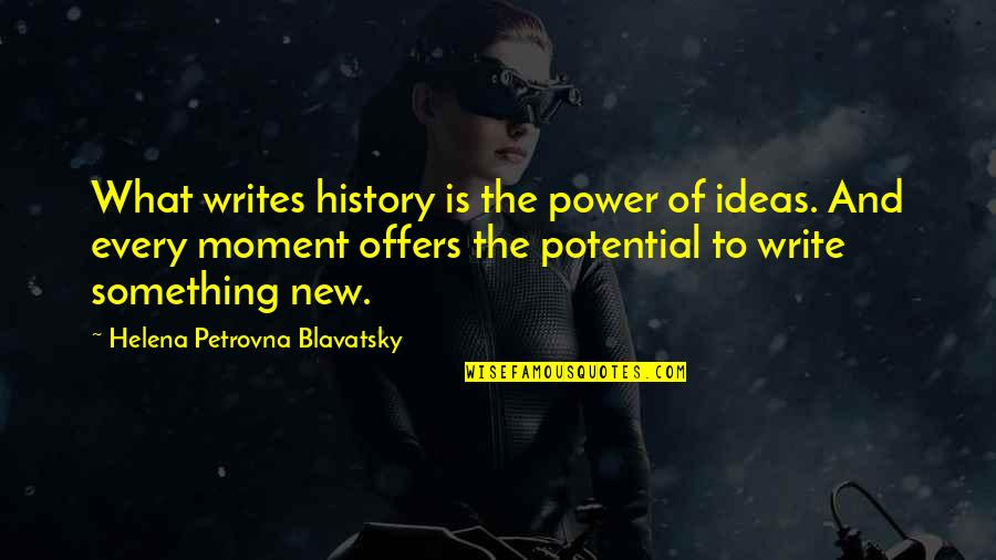 Helena Blavatsky Quotes By Helena Petrovna Blavatsky: What writes history is the power of ideas.