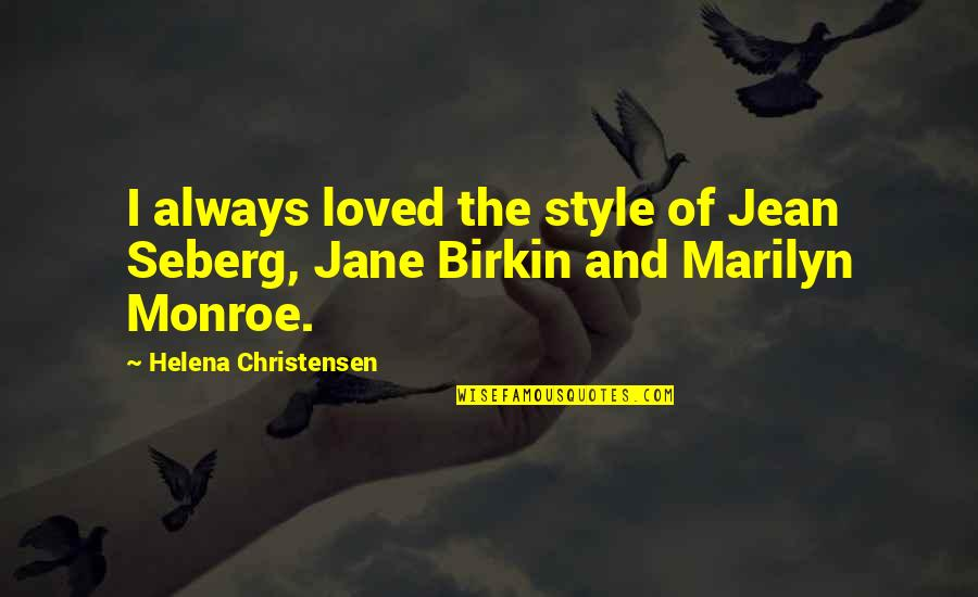 Helena Christensen Quotes By Helena Christensen: I always loved the style of Jean Seberg,