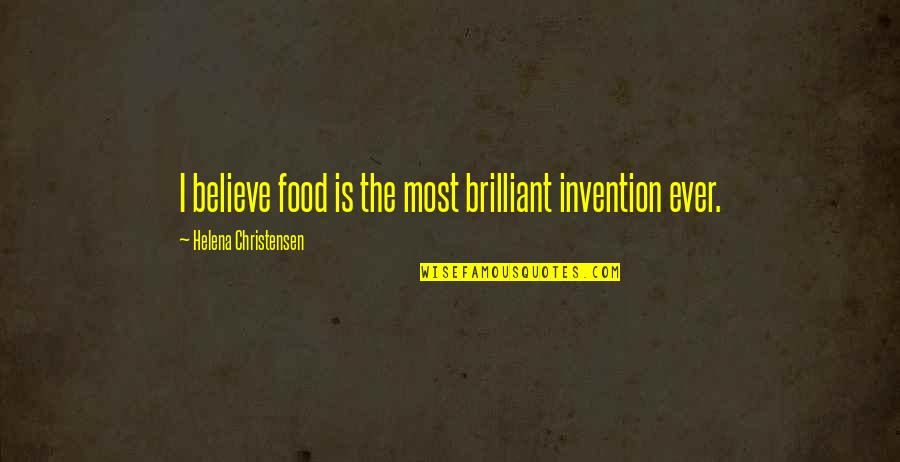 Helena Christensen Quotes By Helena Christensen: I believe food is the most brilliant invention