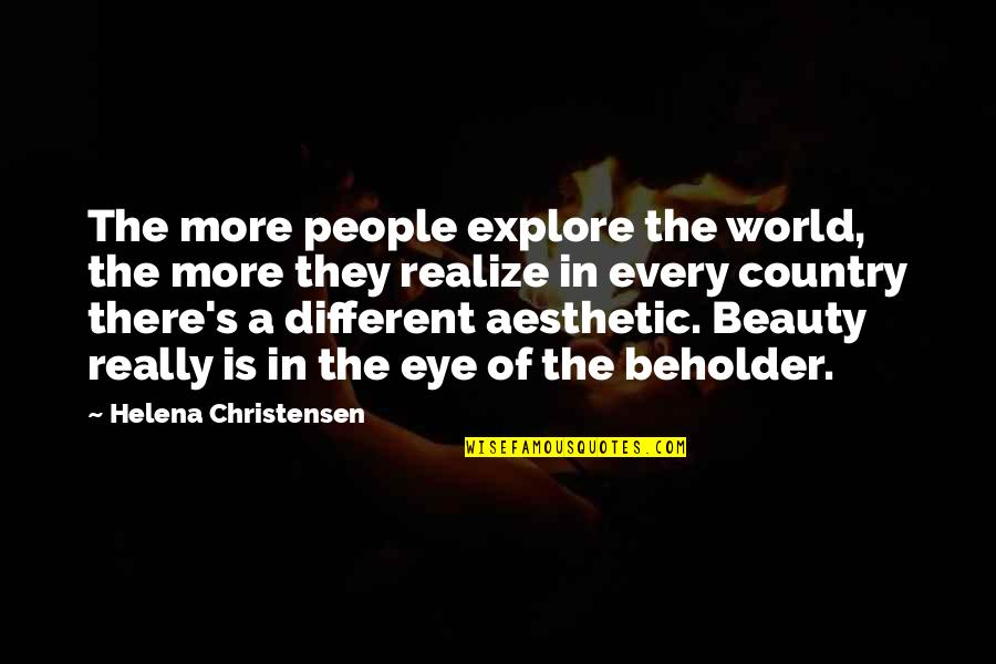 Helena Christensen Quotes By Helena Christensen: The more people explore the world, the more