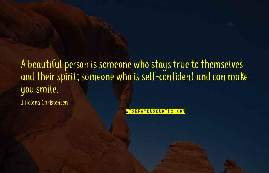 Helena Christensen Quotes By Helena Christensen: A beautiful person is someone who stays true