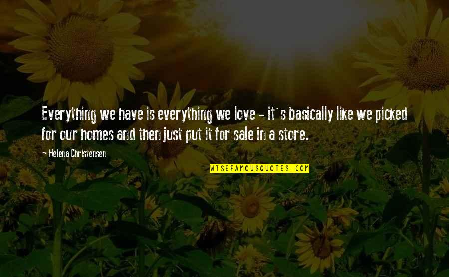 Helena Christensen Quotes By Helena Christensen: Everything we have is everything we love -