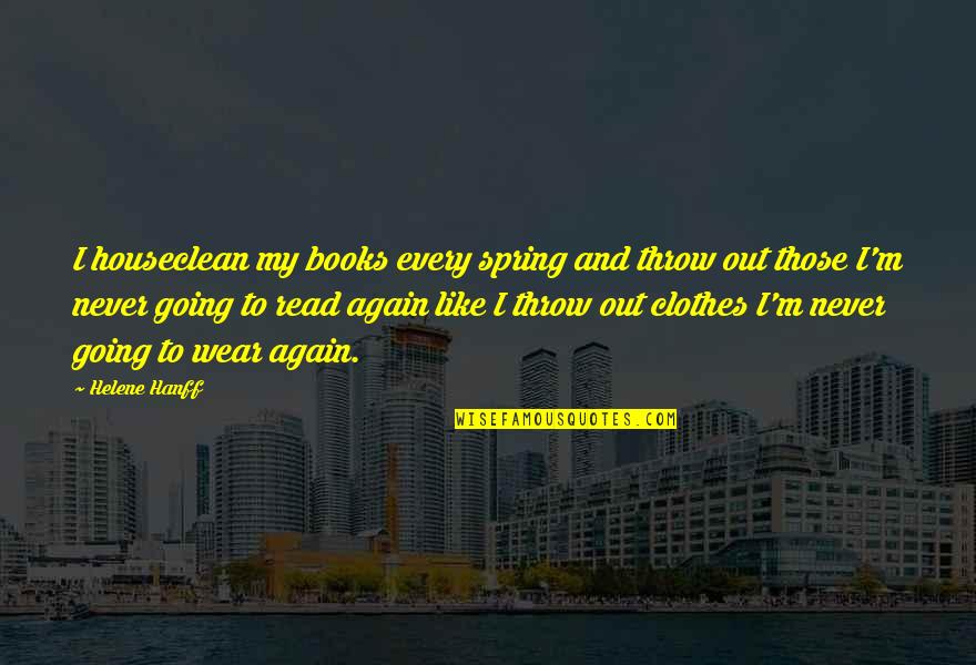 Helene Hanff Quotes By Helene Hanff: I houseclean my books every spring and throw