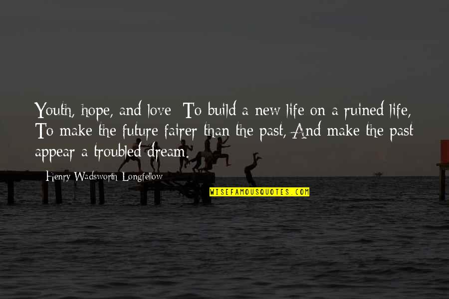 Helene Hanff Quotes By Henry Wadsworth Longfellow: Youth, hope, and love: To build a new