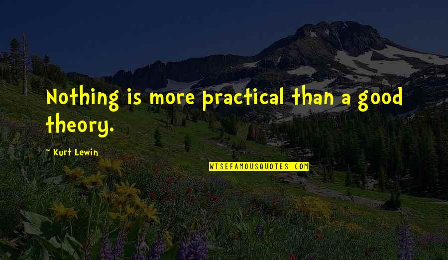 Helene Hanff Quotes By Kurt Lewin: Nothing is more practical than a good theory.