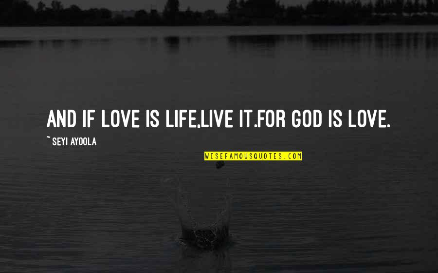 Helene Hanff Quotes By Seyi Ayoola: And if love is life,live it.for God is