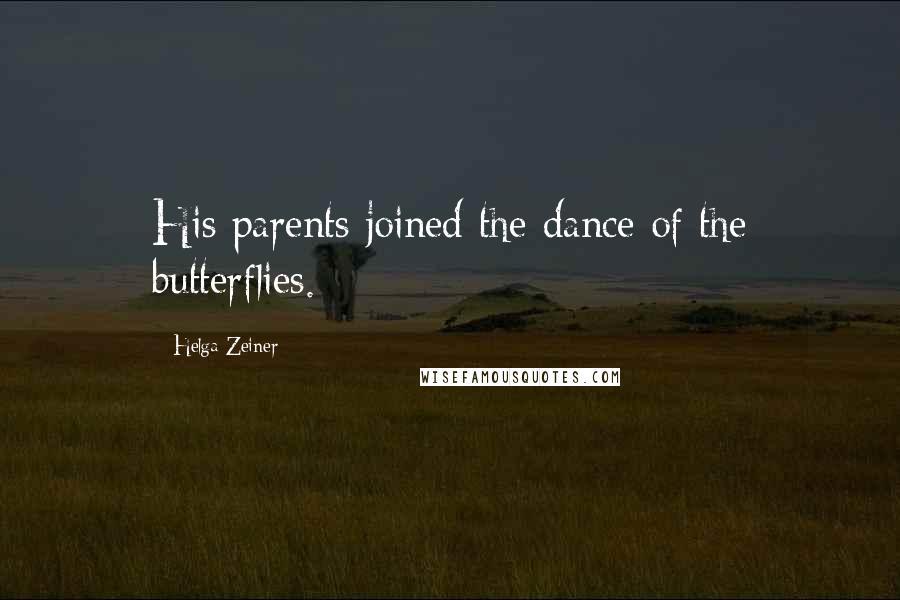 Helga Zeiner quotes: His parents joined the dance of the butterflies.