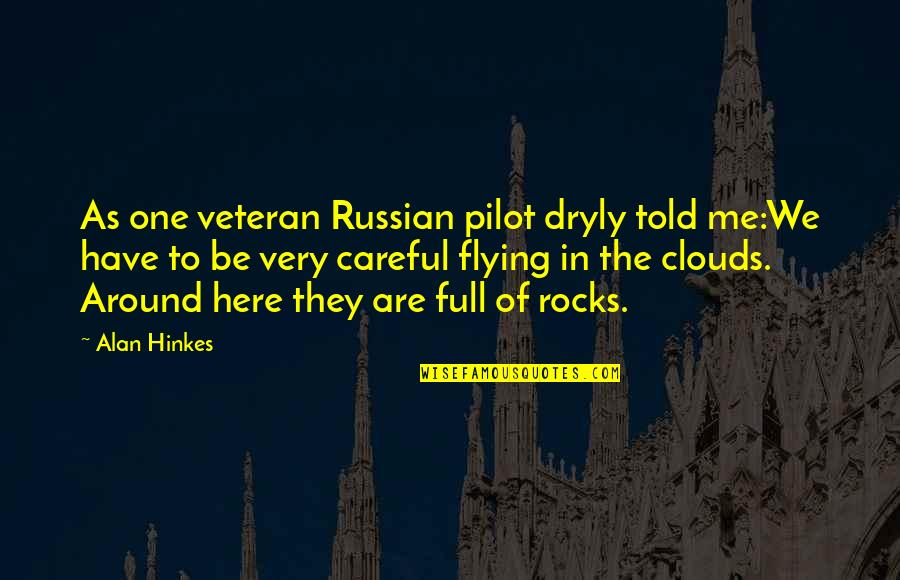 Helicopter Pilot Quotes By Alan Hinkes: As one veteran Russian pilot dryly told me:We