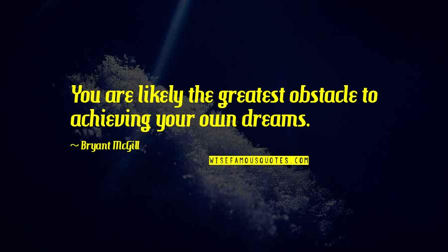 Helicopter Pilot Quotes By Bryant McGill: You are likely the greatest obstacle to achieving