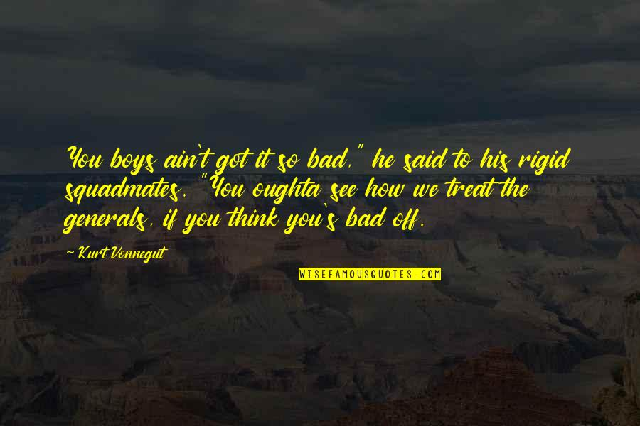 "Helicopter Pilot Quotes By Kurt Vonnegut: You boys ain't got it so bad,"" he"