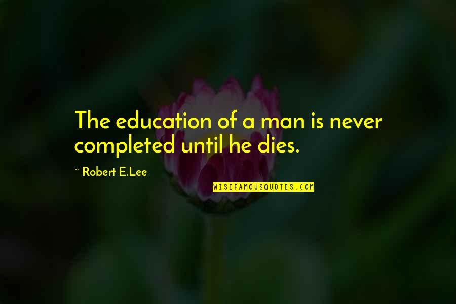 Helicopter Pilot Quotes By Robert E.Lee: The education of a man is never completed