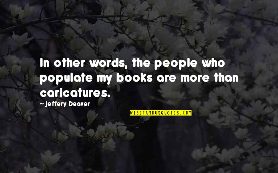 Heliotrope Quotes By Jeffery Deaver: In other words, the people who populate my