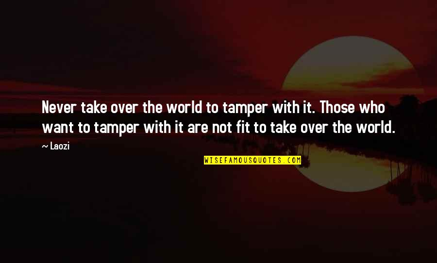 Heliotrope Quotes By Laozi: Never take over the world to tamper with