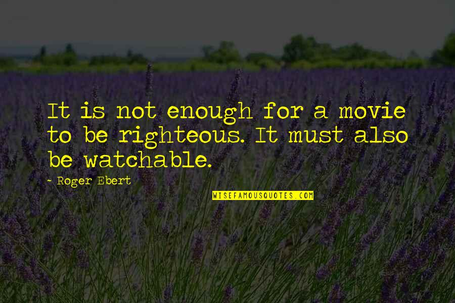 Heliotrope Quotes By Roger Ebert: It is not enough for a movie to