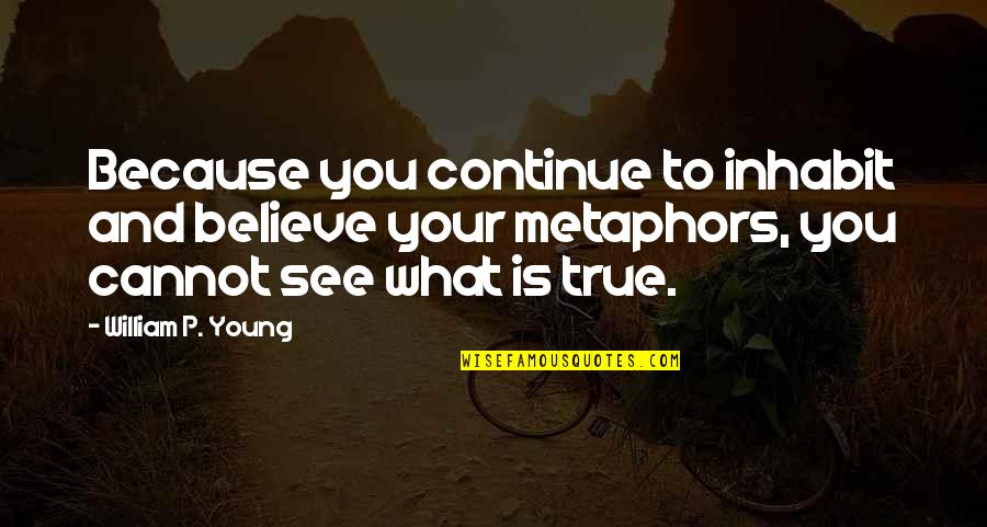 Heliotrope Quotes By William P. Young: Because you continue to inhabit and believe your