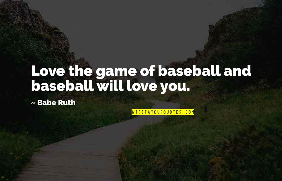 Helix Tv Series Quotes By Babe Ruth: Love the game of baseball and baseball will